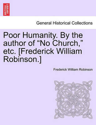 "Poor Humanity. by the Author of ""No Church,"" Etc. [Frederick William Robinson.] Vol. II by Frederick William Robinson"
