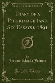 Diary of a Pilgrimage (and Six Essays), 1891 (Classic Reprint) by Jerome Klapka Jerome