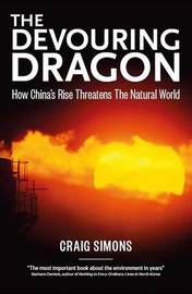 The Devouring Dragon: How China's Rise Threatens The Natural World by Craig Simons
