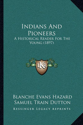 Indians and Pioneers: A Historical Reader for the Young (1897) by Blanche Evans Hazard