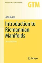 Introduction to Riemannian Manifolds by John M Lee