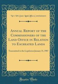 Annual Report of the Commissioners of the Land Office in Relation to Escheated Lands by New York State Land Offic Commissioners image