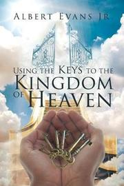 Using the Keys to the Kingdom of Heaven by Albert Evans Jr image
