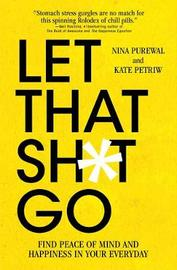 Let That Sh*t Go by Nina Purewal