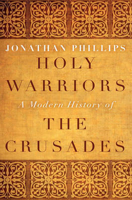 Holy Warriors: A Modern History of the Crusades by Jonathan Phillips image