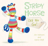 Stripy Horse, Off We Go! by Jim Helmore