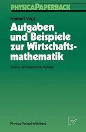 Aufgaben Und Beispiele Zur Wirtschaftsmathematik by Herbert Vogt