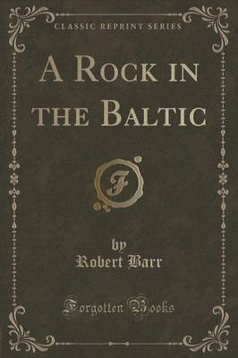 A Rock in the Baltic (Classic Reprint) by Robert Barr image