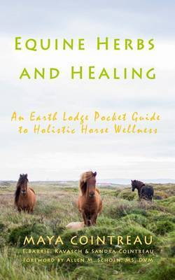 Equine Herbs & Healing - An Earth Lodge Pocket Guide to Holistic Horse Wellness by Maya Cointreau