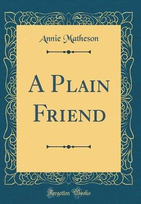 A Plain Friend (Classic Reprint) by Annie Matheson