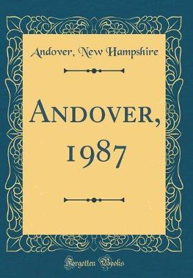 Andover, 1987 (Classic Reprint) by Andover New Hampshire
