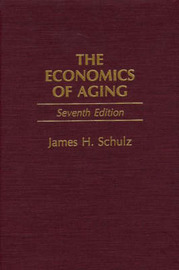 The Economics of Aging, 7th Edition by James H. Schulz