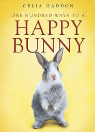 One Hundred Ways to a Happy Bunny by Celia Haddon image