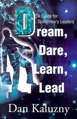 Dream, Dare, Learn, Lead: A Guide for Tomorrow's Leaders by Dan Kaluzny image