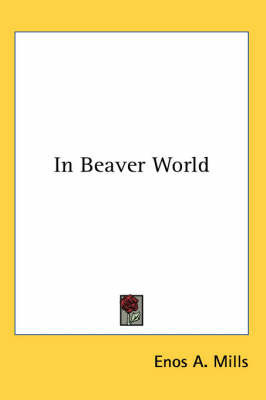 In Beaver World by Enos A Mills