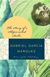 The Story of a Shipwrecked Sailor Who Drifted on a Life Raft for Ten Days by Gabriel Garcia Marquez