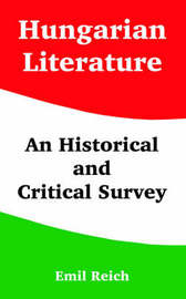 Hungarian Literature: An Historical and Critical Survey by Emil Reich image