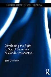 Developing the Right to Social Security - A Gender Perspective by Beth Goldblatt