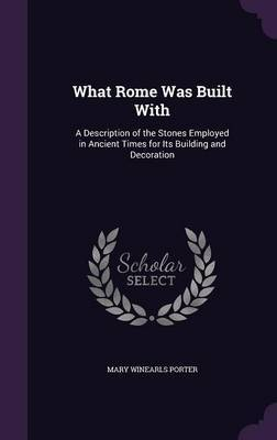 What Rome Was Built with by Mary Winearls Porter image
