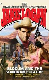 Slocum and the Sonoran Fugitive by Jake Logan