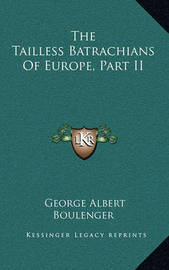 The Tailless Batrachians of Europe, Part II by George Albert Boulenger