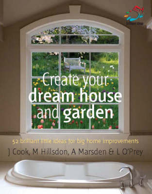 Create Your Dream House and Garden by Lizzie O'Prey