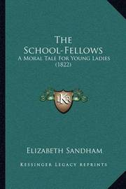 The School-Fellows: A Moral Tale for Young Ladies (1822) by Elizabeth Sandham