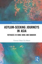 Asylum-Seeking Journeys in Asia by Terence Chun Tat Shum
