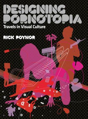 Designing Pornotopia: Travels in Visual Culture by Rick Poynor image