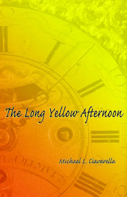 The Long Yellow Afternoon by Michael, L. Ciavarella image