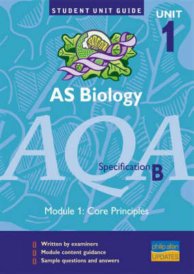 AS Biology AQA (B): Core Principles Unit Guide: unit 1, module 1 by Keith Hirst image