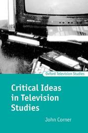 Critical Ideas in Television Studies by John Corner