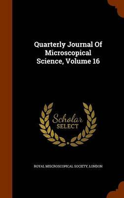 Quarterly Journal of Microscopical Science, Volume 16 image