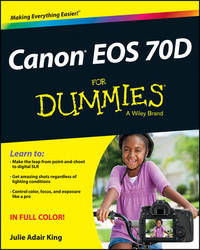 Canon EOS 70D For Dummies by Julie Adair King
