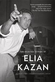 The Selected Letters Of Elia Kazan by Elia Kazan