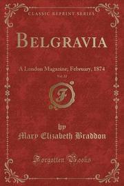 Belgravia, Vol. 22 by Mary , Elizabeth Braddon
