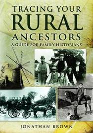 Tracing Your Rural Ancestors by Jonathan Brown