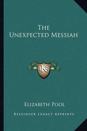 The Unexpected Messiah by Elizabeth Pool