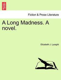 A Long Madness. a Novel. by Elizabeth J Lysaght