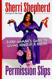 Permission Slips: Every Woman's Guide to Giving Herself a Break by Sherri Shepherd image