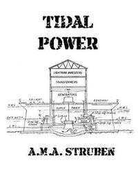 Tidal Power by A M a Struben