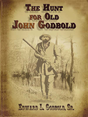 The Hunt for Old John Godbold by Sr. Edward L. Godbold image