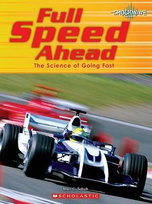 Full Speed Ahead: The Science of Going Fast by Mari C Schuh image