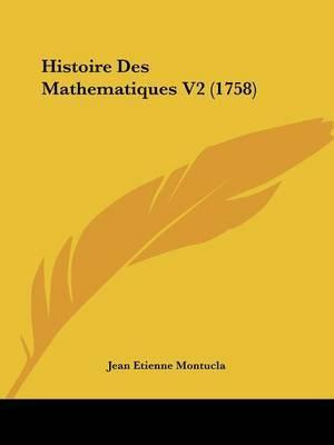Histoire Des Mathematiques V2 (1758) by Jean Etienne Montucla image