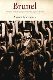 Brunel: The Life and Times of Isambard Kingdom Brunel by R. Angus Buchanan