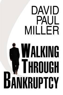 Walking Through Bankruptcy by DAVID PAUL MILLER