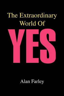 The Extraordinary World of Yes by Alan Farley