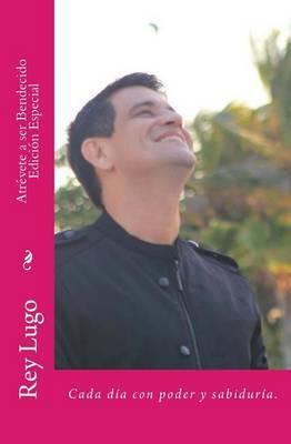 Atrevete a Ser Bendecido Special Edition by Rey Lugo