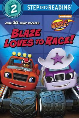 Blaze Loves to Race! (Blaze and the Monster Machines) by Mary Tillworth