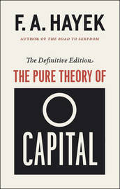 The Pure Theory of Capital, the Definitive Edition by F.A. Hayek